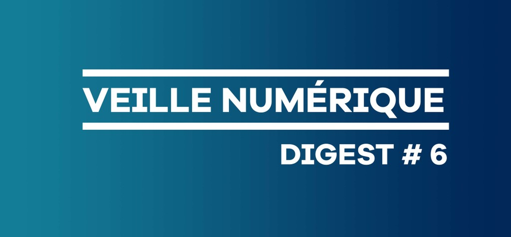Veille numérique - Digest #6