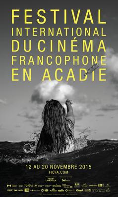 Festival international du cinéma francophone en Acadie de Moncton (Ficfa) - 2015