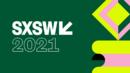 SXSW South by SouthWest - 2021