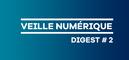 Veille numérique - Digest #2