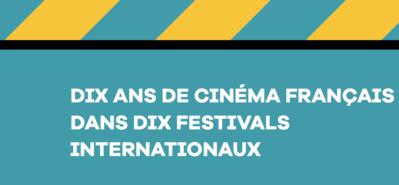 Étude sur la place du cinéma français dans 10 festivals internationaux depuis 10 ans