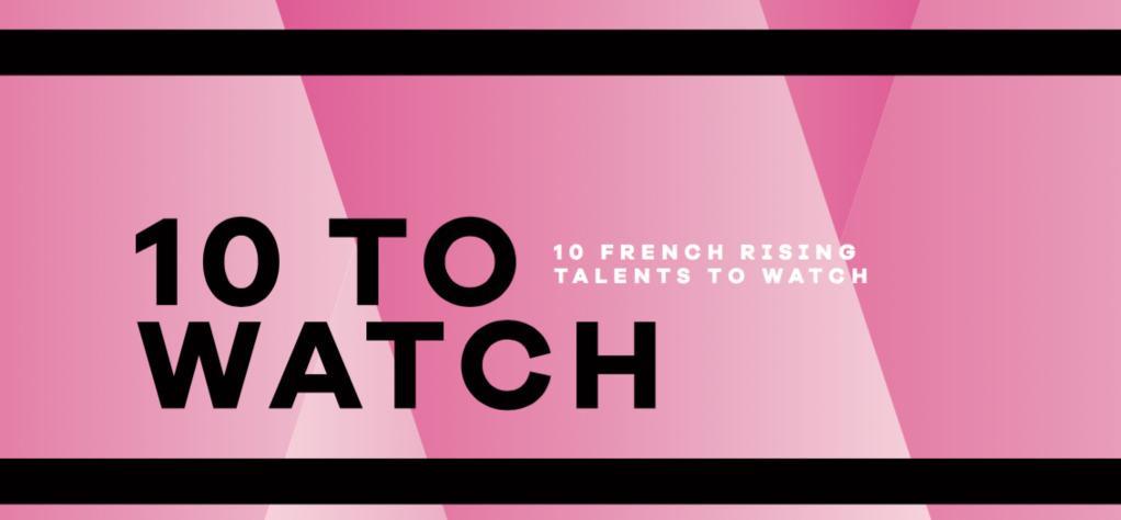 10 to Watch 2020-2021 : 10 nouveaux talents français à suivre