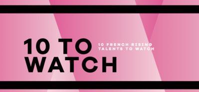 10 to Watch: 10 nuevos talentos franceses que hay que descubrir