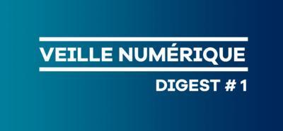 Veille numérique - Digest #1