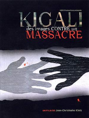 Kigali, des images contre un massacre / 仮題:キガリ、ある虐殺へのイメージ