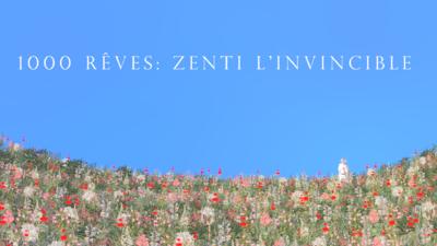 1000 Dreams: Zenti the Invicible